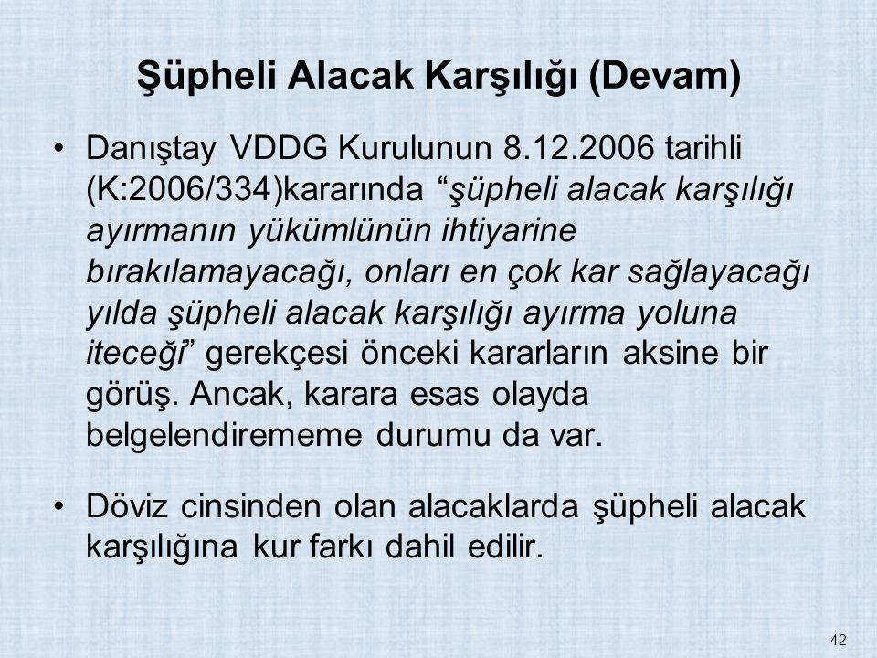 """Şüpheli Alacak Karşılığı (Devam) Danıştay VDDG Kurulunun 8.12.2006 tarihli (K:2006/334)kararında """"şüpheli alacak karşılığı ayırmanın yükümlünün ihtiya"""