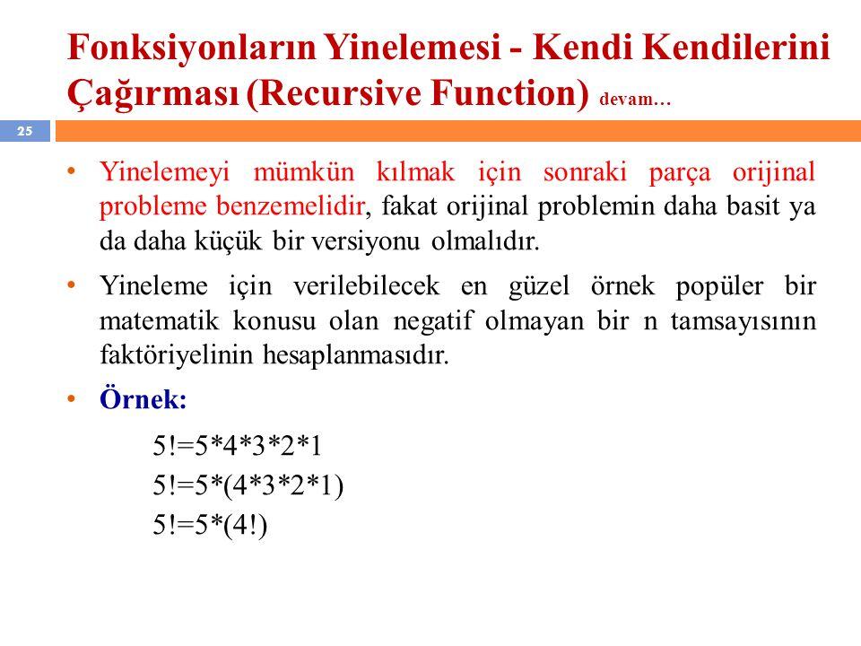 25 Fonksiyonların Yinelemesi - Kendi Kendilerini Çağırması (Recursive Function) devam… Yinelemeyi mümkün kılmak için sonraki parça orijinal probleme b