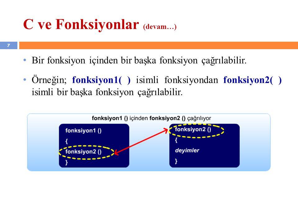 7 C ve Fonksiyonlar (devam…) Bir fonksiyon içinden bir başka fonksiyon çağrılabilir. Örneğin; fonksiyon1( ) isimli fonksiyondan fonksiyon2( ) isimli b