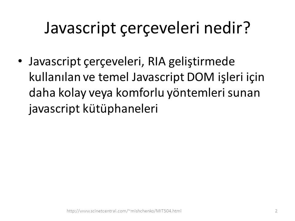 jQuery – Cross-platform javascript kütüphanesi – 2006 da John Resig tarafından tasarımlanmış – Şu anda en popüler js çerçevesi, İnternette var olan web sitelerinin %75 inde kullanılmakta ( http://www.similartech.com/categories/javascript ) 13http://www.scinetcentral.com/~mishchenko/MIT504.html
