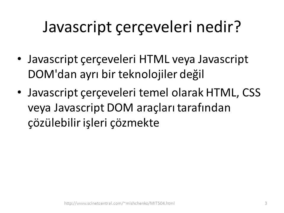 jQuery jQuery özellikleri: – Kolay DOM elemanlarının taranması – DOMda navigasyon ve DOM elemanları güncelleştirme – CSS selektörler kullanarak DOM taranması – DOM olay işleme – Animasyon – AJAX – JSON analizi – Plug-in leri kullanarak genişletilmesi – Çarpaz tarayıcı uyumluluk – Standart UI kütüphanesi 14http://www.scinetcentral.com/~mishchenko/MIT504.html