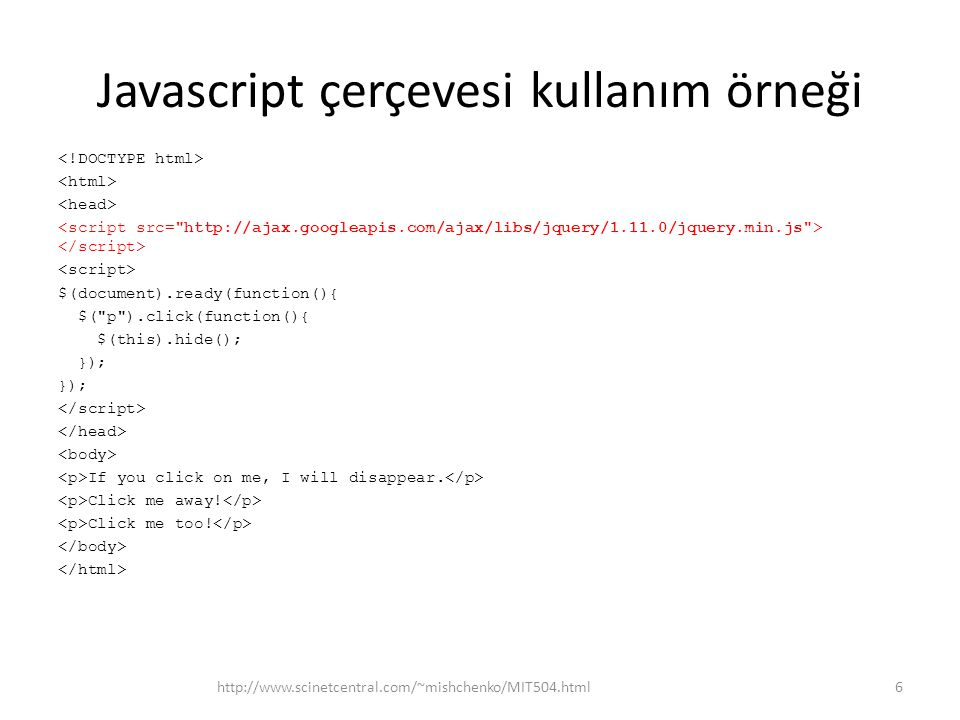 jQuery temelleri Tipik jquery komutunun yapısı: – $(selectör).eylem(parametreler) Selektör, DOM elemanlarının altkümesini belirtilen bir ifade Eylem, ilgili DOM elemanlarının üzerinde yapılacak işlem – Bu ölçüde, jQuery temel tasarım kavramı ve dil yapıların odak noktası, farklı ve esnek DOM elemanlarının kümeleri üzerinde işlem yapılması dır 17http://www.scinetcentral.com/~mishchenko/MIT504.html