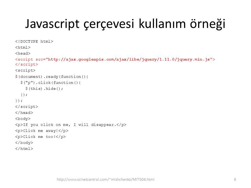 Javascript çerçevesi kullanım örneği $(document).ready(function(){ $( p ).click(function(){ $(this).hide(); }); If you click on me, I will disappear.
