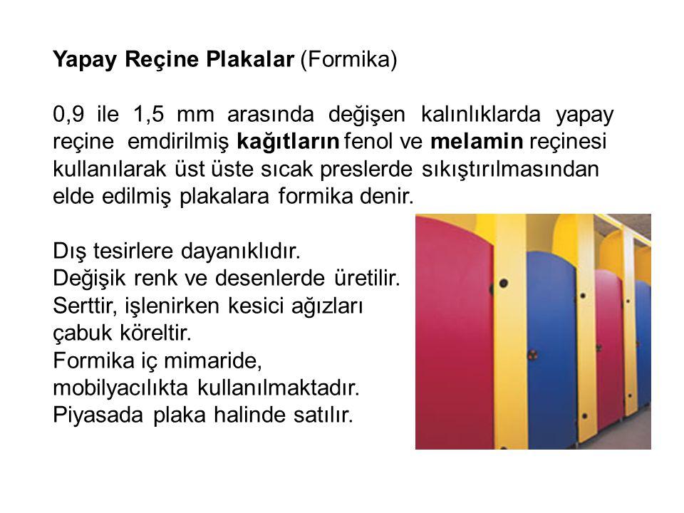 Yapay Reçine Plakalar (Formika) 0,9 ile 1,5 mm arasında değişen kalınlıklarda yapay reçine emdirilmiş kağıtların fenol ve melamin reçinesi kullanılara