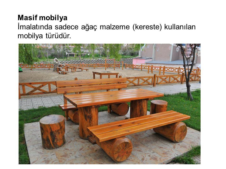 Masif mobilya İmalatında sadece ağaç malzeme (kereste) kullanılan mobilya türüdür.