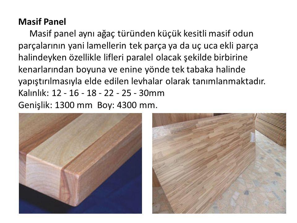 Masif Panel Masif panel aynı ağaç türünden küçük kesitli masif odun parçalarının yani lamellerin tek parça ya da uç uca ekli parça halindeyken özellik