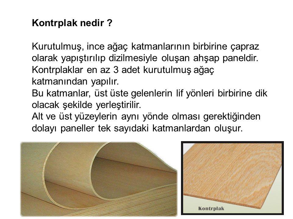 Kontrplak nedir ? Kurutulmuş, ince ağaç katmanlarının birbirine çapraz olarak yapıştırılıp dizilmesiyle oluşan ahşap paneldir. Kontrplaklar en az 3 ad
