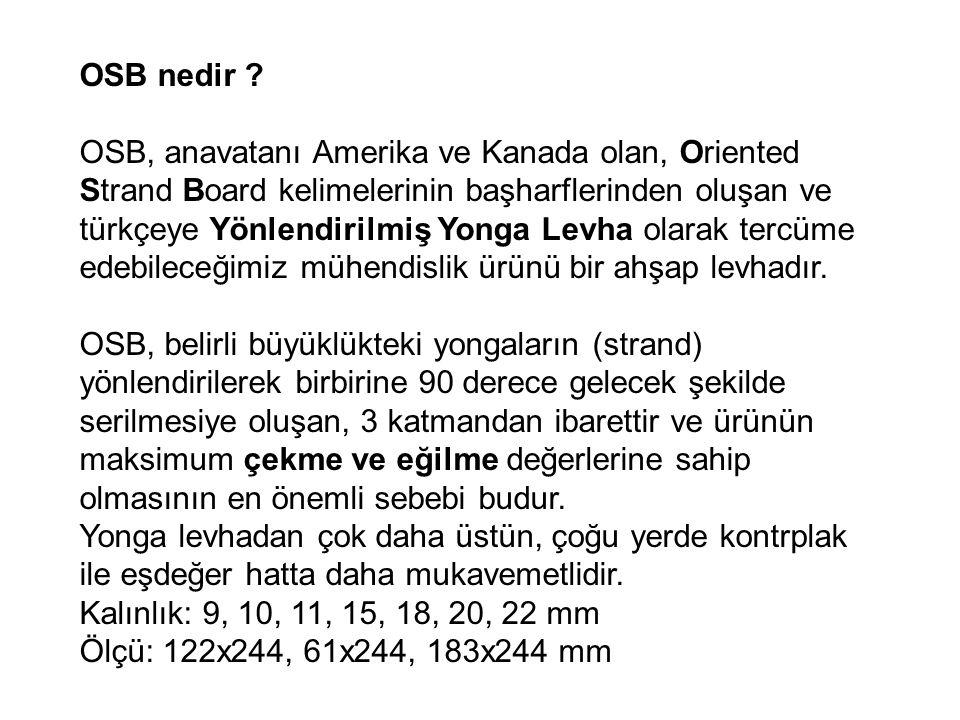 OSB nedir ? OSB, anavatanı Amerika ve Kanada olan, Oriented Strand Board kelimelerinin başharflerinden oluşan ve türkçeye Yönlendirilmiş Yonga Levha o