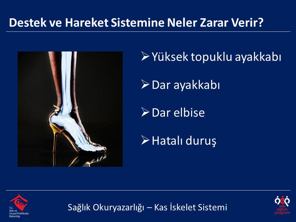 Destek ve Hareket Sistemine Neler Zarar Verir? Sağlık Okuryazarlığı – Kas İskelet Sistemi  Yüksek topuklu ayakkabı  Dar ayakkabı  Dar elbise  Hata