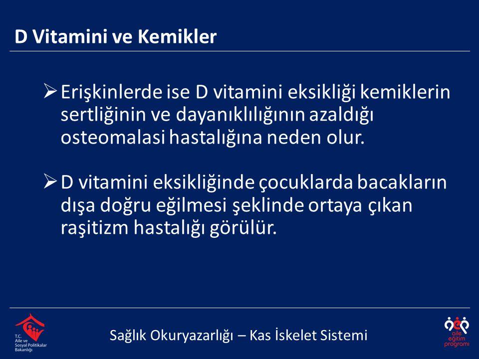 D Vitamini ve Kemikler Sağlık Okuryazarlığı – Kas İskelet Sistemi  Erişkinlerde ise D vitamini eksikliği kemiklerin sertliğinin ve dayanıklılığının a