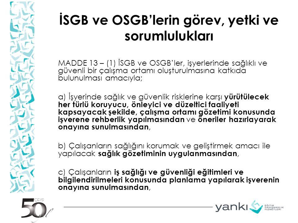 İSGB ve OSGB'lerin görev, yetki ve sorumlulukları MADDE 13 – (1) İSGB ve OSGB'ler, işyerlerinde sağlıklı ve güvenli bir çalışma ortamı oluşturulmasına