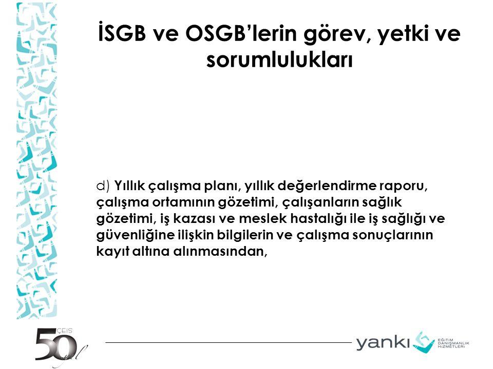 İSGB ve OSGB'lerin görev, yetki ve sorumlulukları d) Yıllık çalışma planı, yıllık değerlendirme raporu, çalışma ortamının gözetimi, çalışanların sağlı