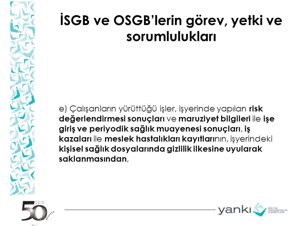 İSGB ve OSGB'lerin görev, yetki ve sorumlulukları e) Çalışanların yürüttüğü işler, işyerinde yapılan risk değerlendirmesi sonuçları ve maruziyet bilgi