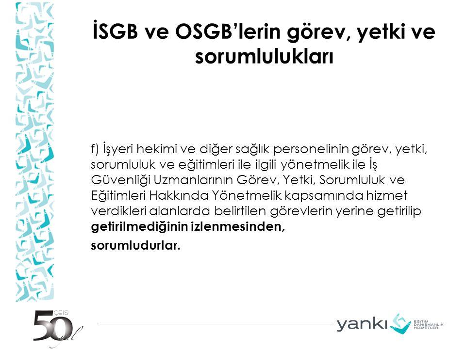 İSGB ve OSGB'lerin görev, yetki ve sorumlulukları f) İşyeri hekimi ve diğer sağlık personelinin görev, yetki, sorumluluk ve eğitimleri ile ilgili yöne