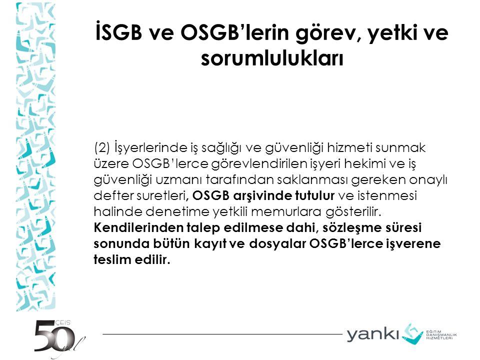 İSGB ve OSGB'lerin görev, yetki ve sorumlulukları (2) İşyerlerinde iş sağlığı ve güvenliği hizmeti sunmak üzere OSGB'lerce görevlendirilen işyeri heki