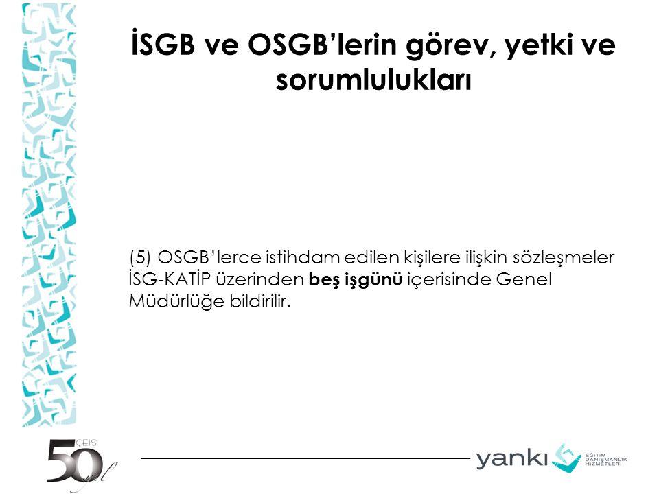 İSGB ve OSGB'lerin görev, yetki ve sorumlulukları (5) OSGB'lerce istihdam edilen kişilere ilişkin sözleşmeler İSG-KATİP üzerinden beş işgünü içerisind