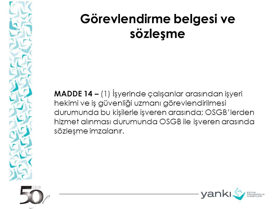 Görevlendirme belgesi ve sözleşme MADDE 14 – (1) İşyerinde çalışanlar arasından işyeri hekimi ve iş güvenliği uzmanı görevlendirilmesi durumunda bu ki
