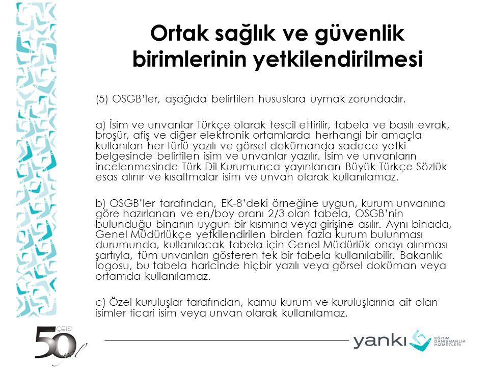 Ortak sağlık ve güvenlik birimlerinin yetkilendirilmesi (5) OSGB'ler, aşağıda belirtilen hususlara uymak zorundadır. a) İsim ve unvanlar Türkçe olarak