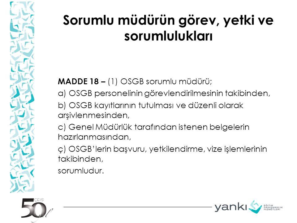 Sorumlu müdürün görev, yetki ve sorumlulukları MADDE 18 – (1) OSGB sorumlu müdürü; a) OSGB personelinin görevlendirilmesinin takibinden, b) OSGB kayıt