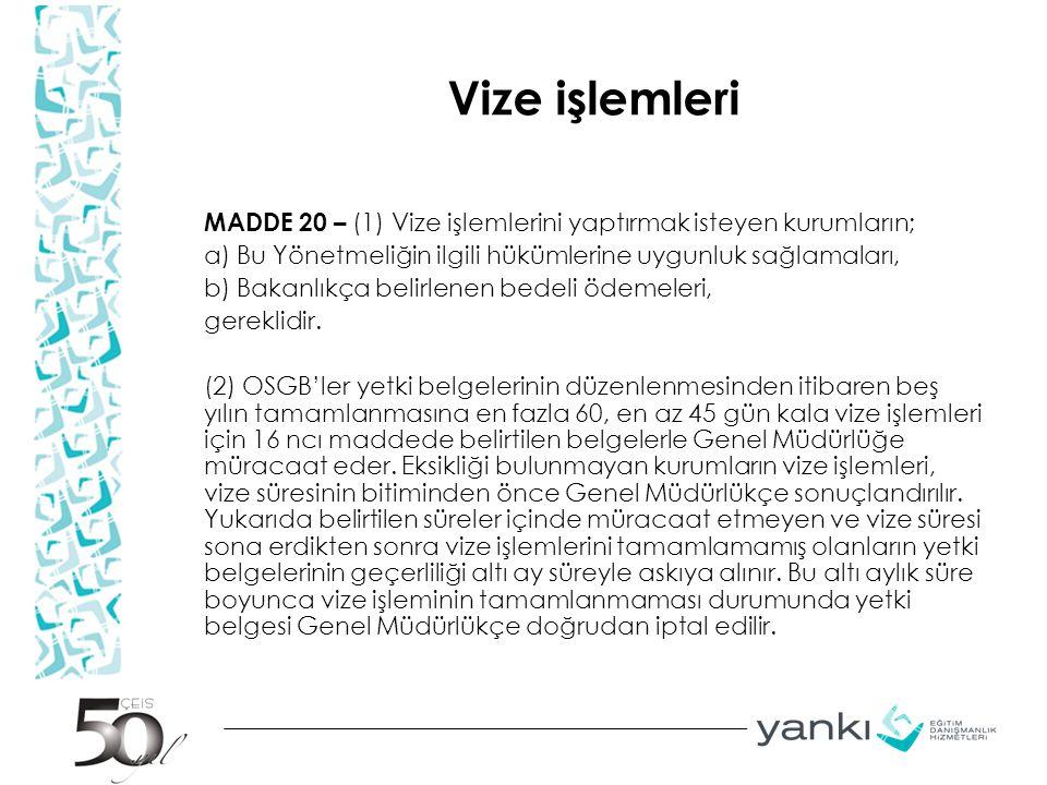 Vize işlemleri MADDE 20 – (1) Vize işlemlerini yaptırmak isteyen kurumların; a) Bu Yönetmeliğin ilgili hükümlerine uygunluk sağlamaları, b) Bakanlıkça