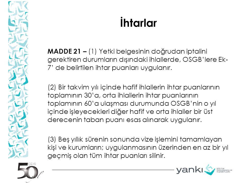 İhtarlar MADDE 21 – (1) Yetki belgesinin doğrudan iptalini gerektiren durumların dışındaki ihlallerde, OSGB'lere Ek- 7' de belirtilen ihtar puanları u