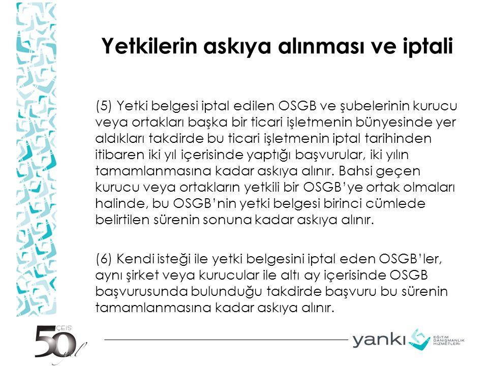 Yetkilerin askıya alınması ve iptali (5) Yetki belgesi iptal edilen OSGB ve şubelerinin kurucu veya ortakları başka bir ticari işletmenin bünyesinde y