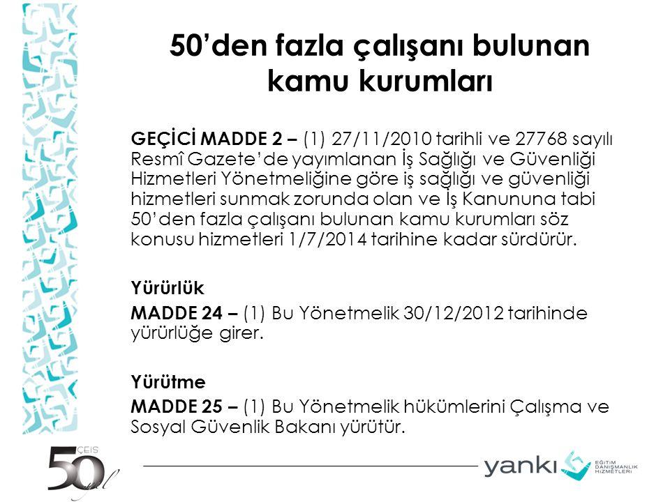 50'den fazla çalışanı bulunan kamu kurumları GEÇİCİ MADDE 2 – (1) 27/11/2010 tarihli ve 27768 sayılı Resmî Gazete'de yayımlanan İş Sağlığı ve Güvenliğ