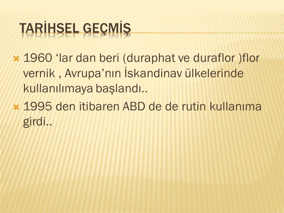  1960 'lar dan beri (duraphat ve duraflor )flor vernik, Avrupa'nın İskandinav ülkelerinde kullanılımaya başlandı..
