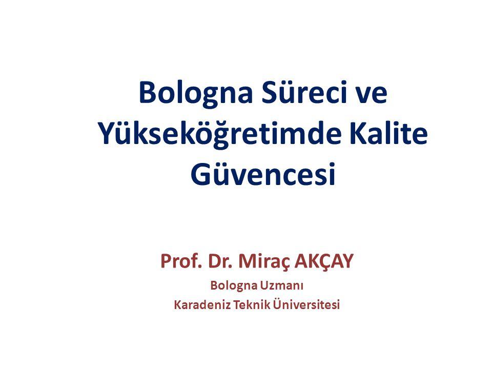 Bologna Süreci ve Yükseköğretimde Kalite Güvencesi Prof. Dr. Miraç AKÇAY Bologna Uzmanı Karadeniz Teknik Üniversitesi