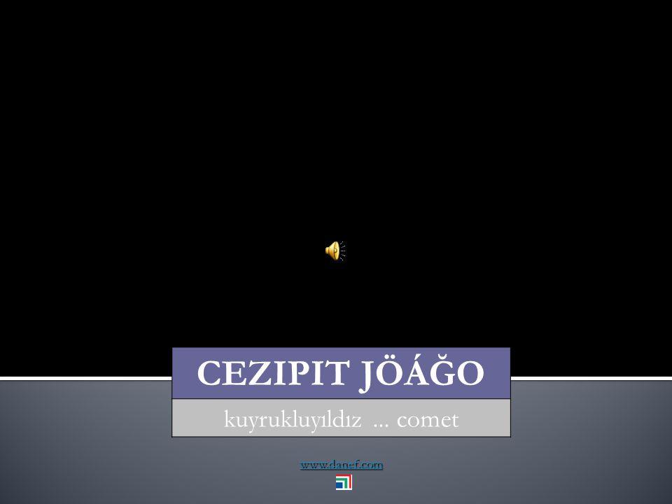 www.danef.com CEZIPIT JÖÁĞO kuyrukluyıldız... comet