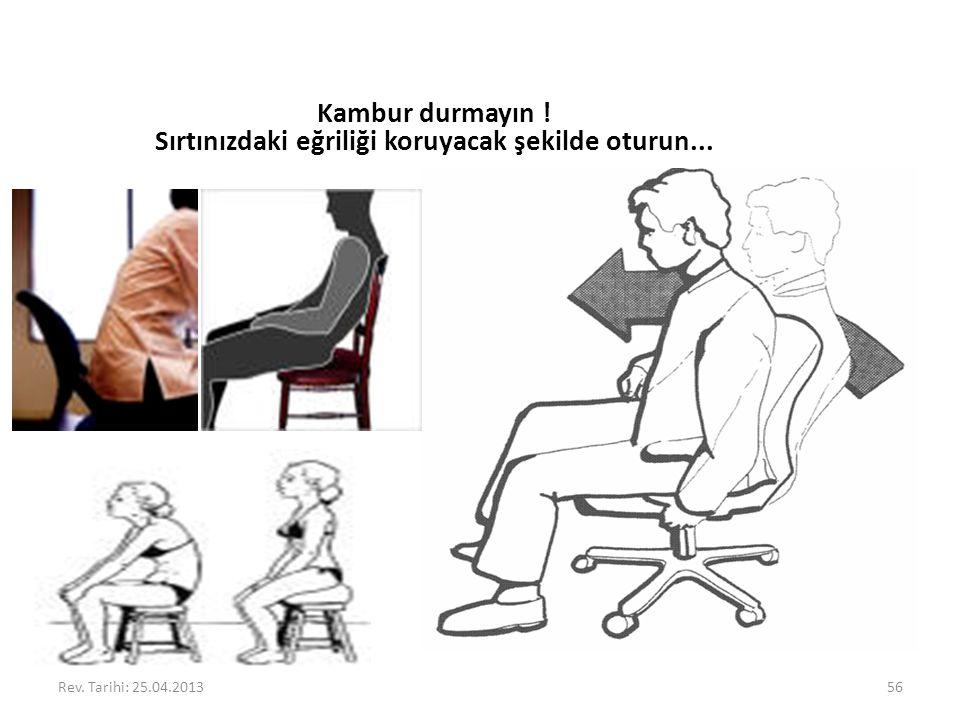 Rev. Tarihi: 25.04.201356 Kambur durmayın ! Sırtınızdaki eğriliği koruyacak şekilde oturun...