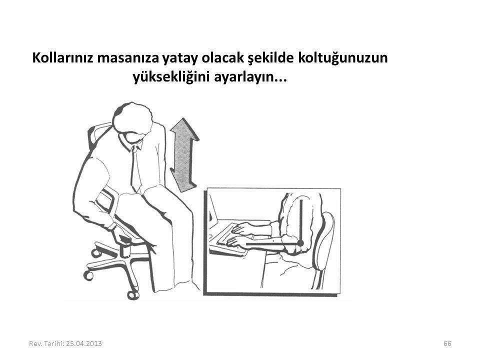 Rev. Tarihi: 25.04.201366 Kollarınız masanıza yatay olacak şekilde koltuğunuzun yüksekliğini ayarlayın...