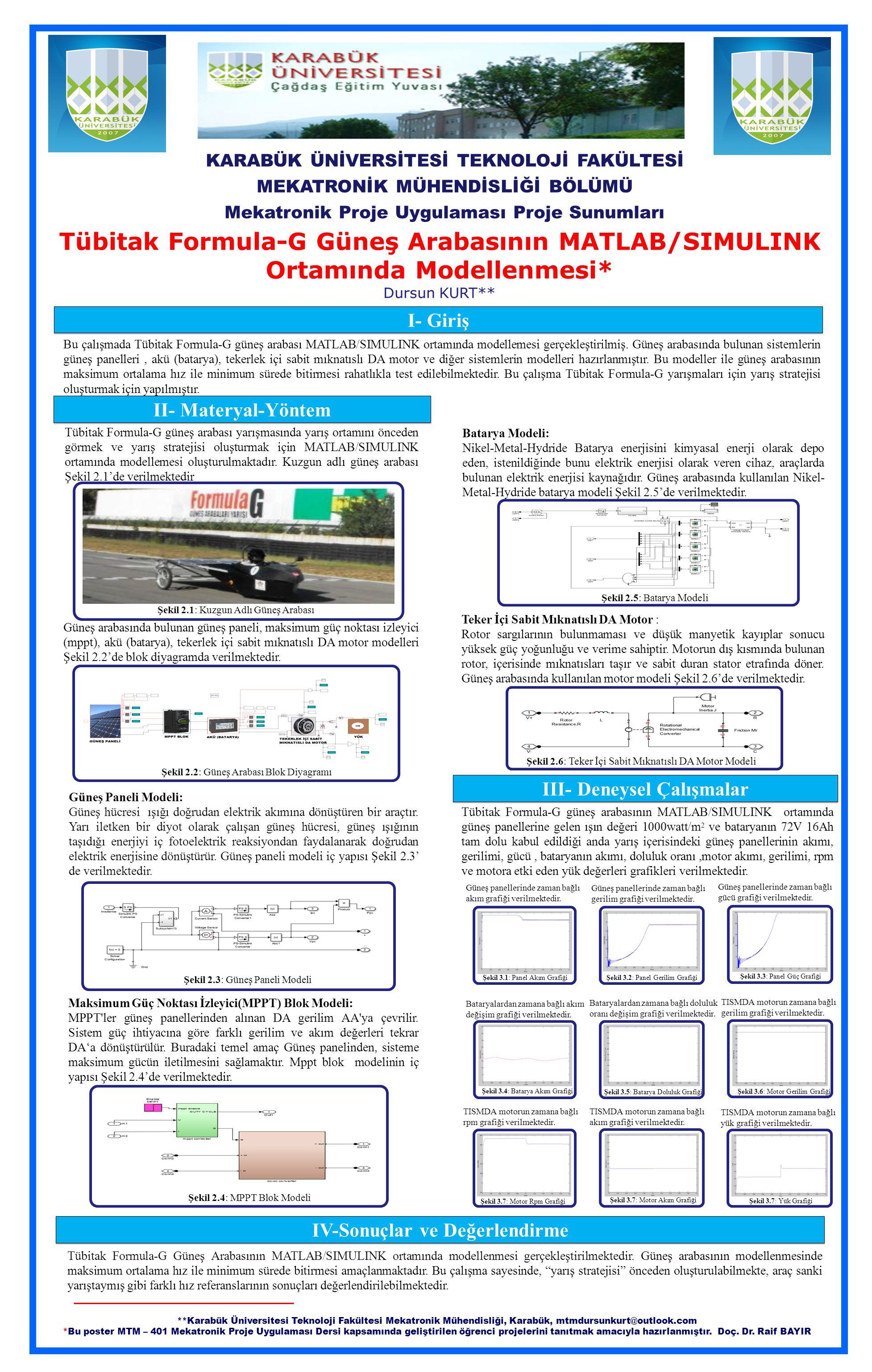Tübitak Formula-G Güneş Arabasının MATLAB/SIMULINK Ortamında Modellenmesi* Dursun KURT** I- Giriş Bu çalışmada Tübitak Formula-G güneş arabası MATLAB/SIMULINK ortamında modellemesi gerçekleştirilmiş.