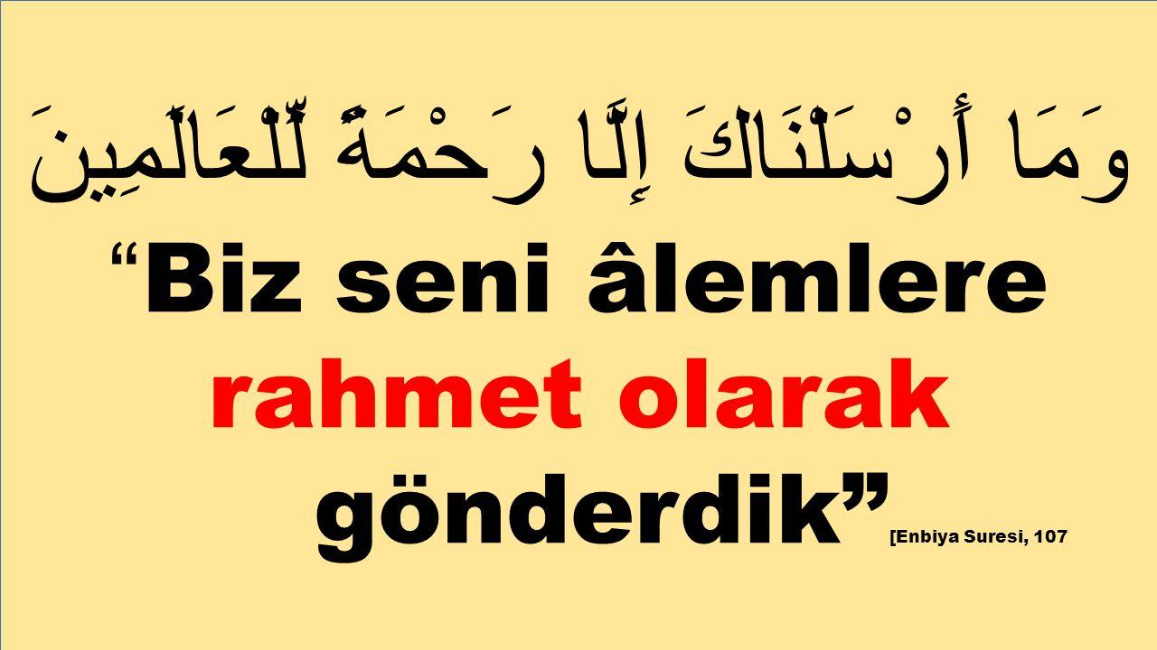 """وَمَا أَرْسَلْنَاكَ إِلَّا رَحْمَةً لِّلْعَالَمِينَ """"Biz seni âlemlere rahmet olarak gönderdik"""" [Enbiya Suresi, 107"""