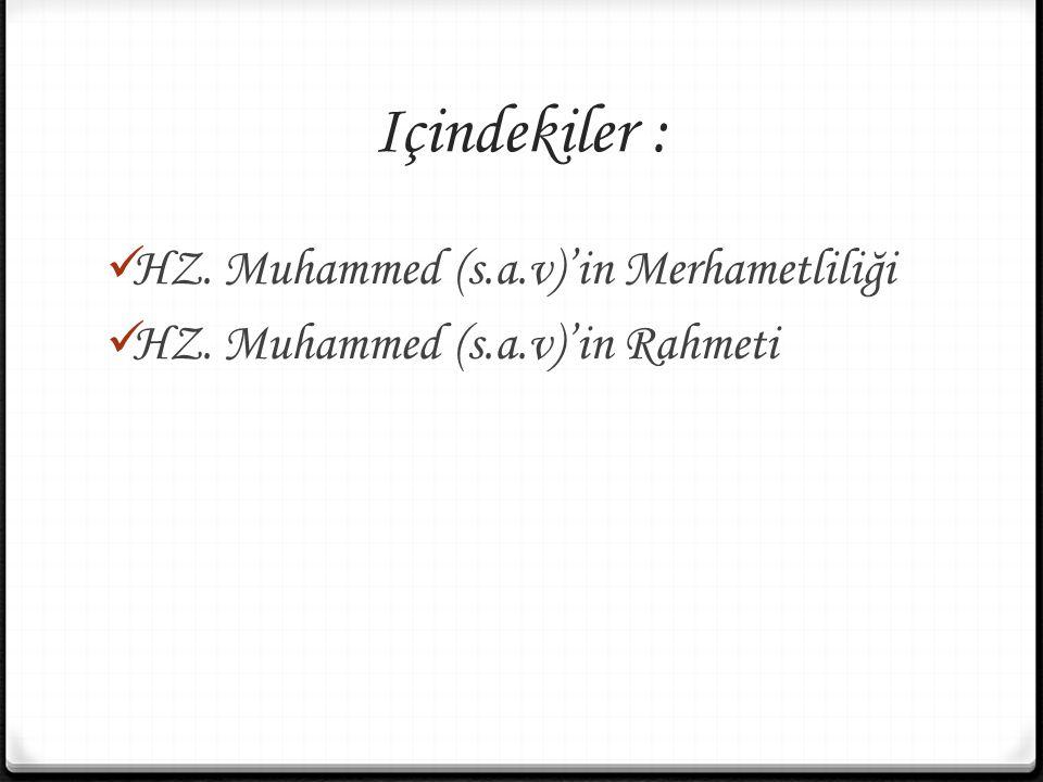 Içindekiler : HZ. Muhammed (s.a.v)'in Merhametliliği HZ. Muhammed (s.a.v)'in Rahmeti