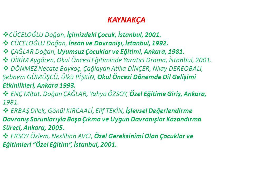 KAYNAKÇA  CÜCELOĞLU Doğan, İçimizdeki Çocuk, İstanbul, 2001.  CÜCELOĞLU Doğan, İnsan ve Davranışı, İstanbul, 1992.  ÇAĞLAR Doğan, Uyumsuz Çocuklar