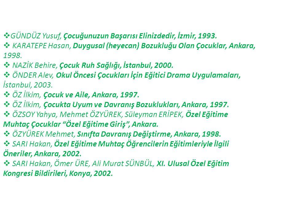  GÜNDÜZ Yusuf, Çocuğunuzun Başarısı Elinizdedir, İzmir, 1993.  KARATEPE Hasan, Duygusal (heyecan) Bozukluğu Olan Çocuklar, Ankara, 1998.  NAZİK Beh
