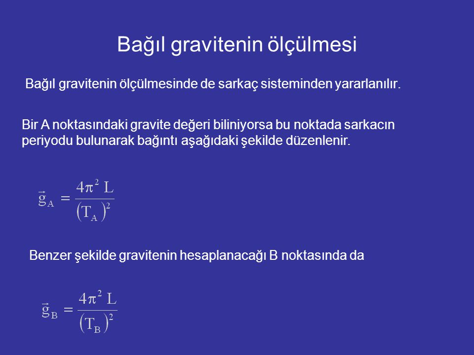Bağıl gravitenin ölçülmesi Bağıl gravitenin ölçülmesinde de sarkaç sisteminden yararlanılır. Bir A noktasındaki gravite değeri biliniyorsa bu noktada