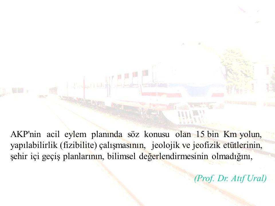 Türkiye de % 7 si trenle yapılan taşımacılığın, elektrikli trenle yapılan taşıma olarak %30 çıkarılması durumunda, yıllık 36 milyar dolar tasarruf edileceğini, (Prof.