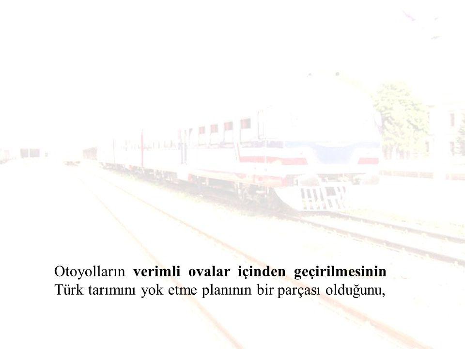 Türkiye nin en verimli ovalarından biri olan İzmir - Menemen Ovasının ortasından otoyol geçirmek için proje hazırlandığını, bu otoyolun ovanın 4 bin dönüm arazisini yok edeceğini,