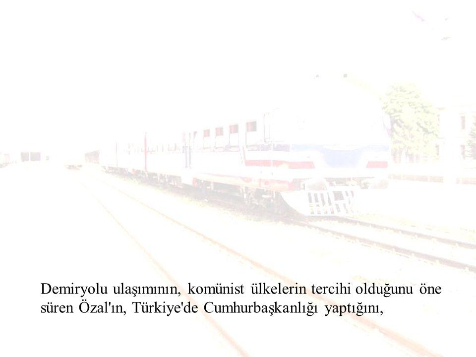 1 km karayoluna yapılacak harcama ile 5 km demiryolu yapılacağını, Karayolunda 5 ila 10 birim harcanarak taşınan yükün demir yolunda 1 birim harcanarak taşındığını, Ülkemizde deniz yolunun yük taşımacılığındaki payının % 0.3 olduğunu (2002)