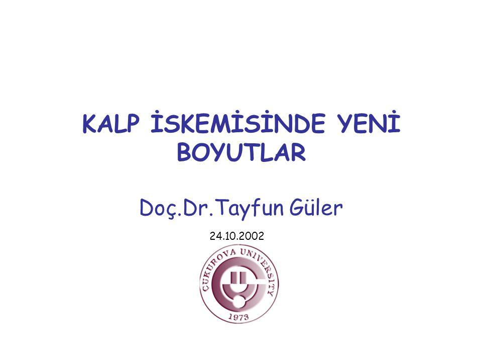 KALP İSKEMİSİNDE YENİ BOYUTLAR Doç.Dr.Tayfun Güler 24.10.2002