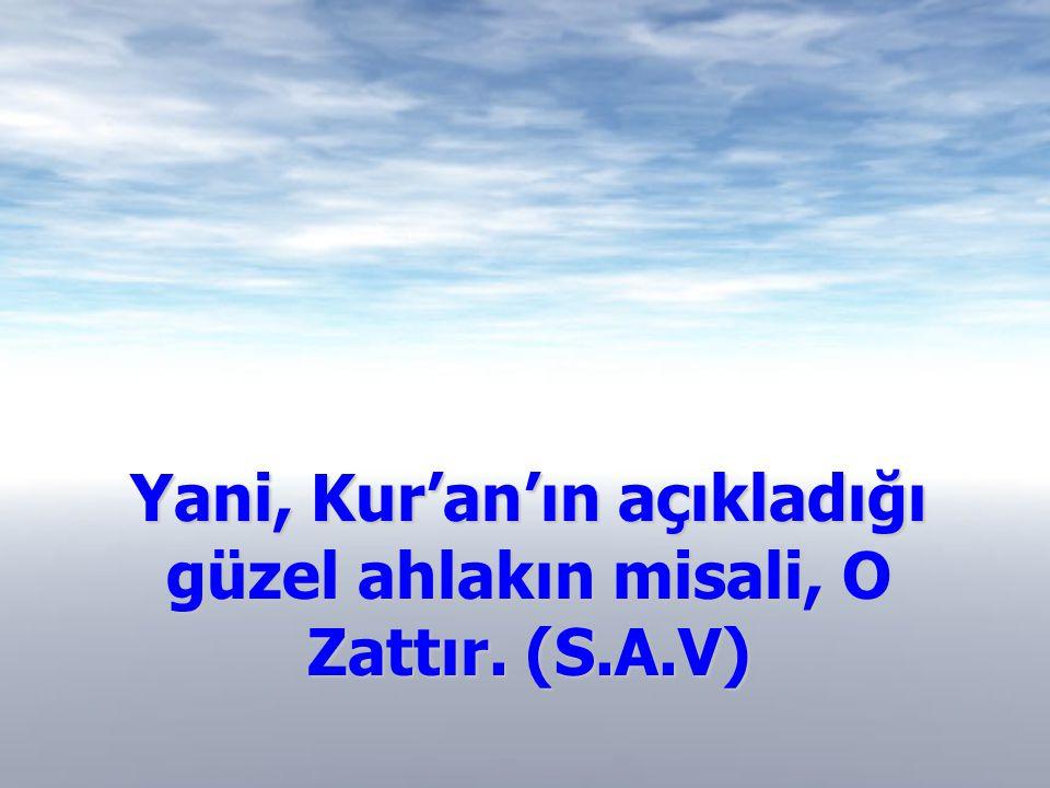"""Cenab-ı Hak Kur'an-ı Kerim'de """"Hiç şüphesiz sen, pek büyük ahlâk üzeresin"""" ferman eder. Hz. Ayşe ve Sahabeler, Peygamberimizi tarif ettikleri zaman; """""""
