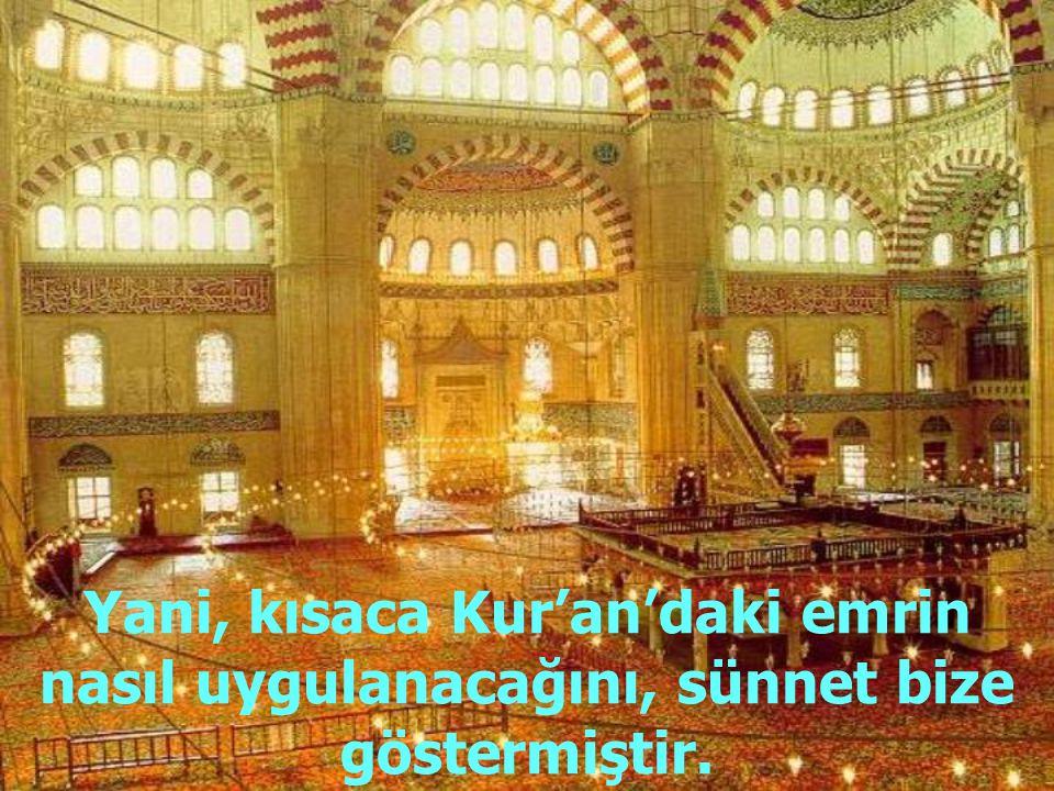 Mesela, Kur'an'da namaz kılmak emredilmiş; fakat namazın nasıl kılınacağını, namazın farzlarını, rekatlarını, vaciplerini,