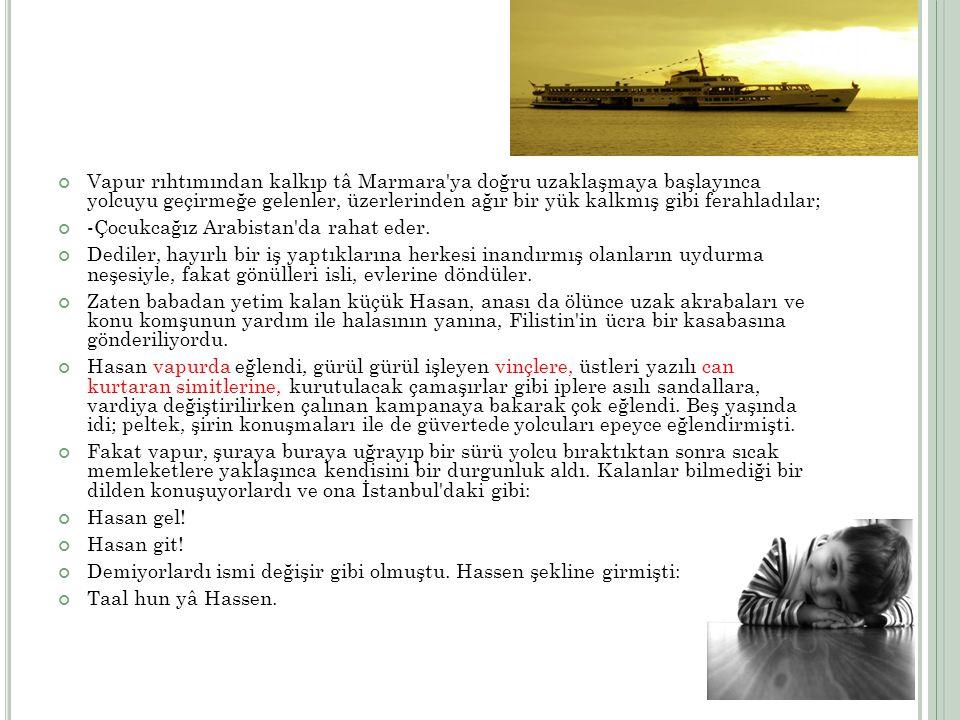 Vapur rıhtımından kalkıp tâ Marmara'ya doğru uzaklaşmaya başlayınca yolcuyu geçirmeğe gelenler, üzerlerinden ağır bir yük kalkmış gibi ferahladılar; -