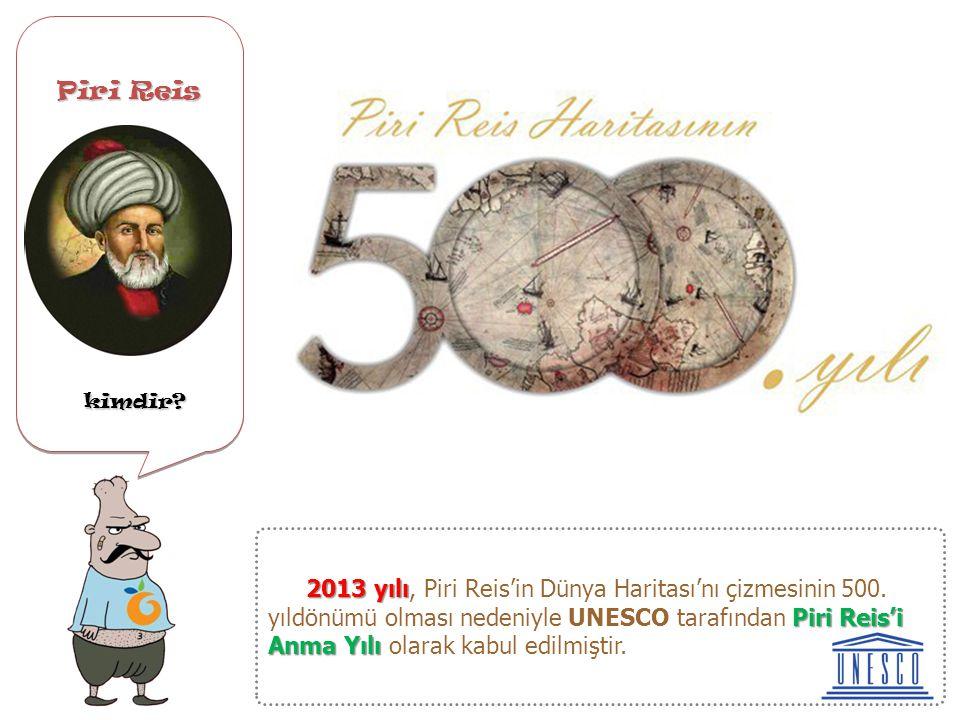 Piri Reis kimdir? kimdir? Piri Reis kimdir? kimdir? Kitab-ı Bahriye'yi Kanuni Sultan Süleyman 1516-1517 deki Osmanlı- Memluk savaşında Yavuz Sultan Se