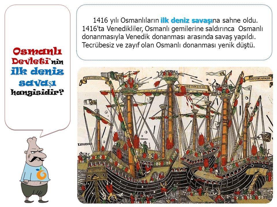 Osmanlı Devleti ' nin ilk deniz sava ş ı hangisidir.