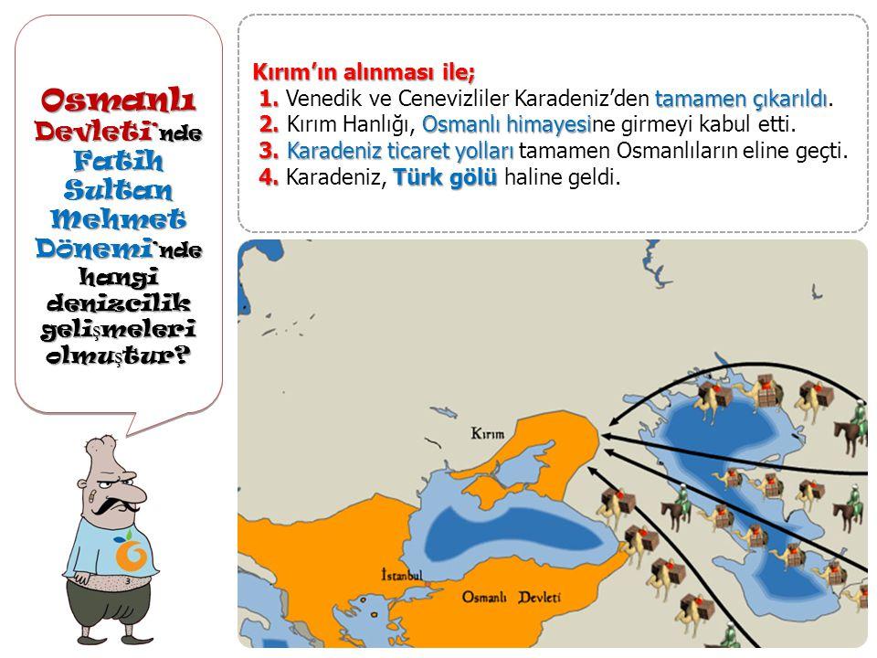 Osmanlı Devleti ' nde Fatih Sultan Mehmet Dönemi 'nde hangi denizcilik geli ş meleri olmu ş tur? Osmanlı Devleti ' nde Fatih Sultan Mehmet Dönemi 'nde
