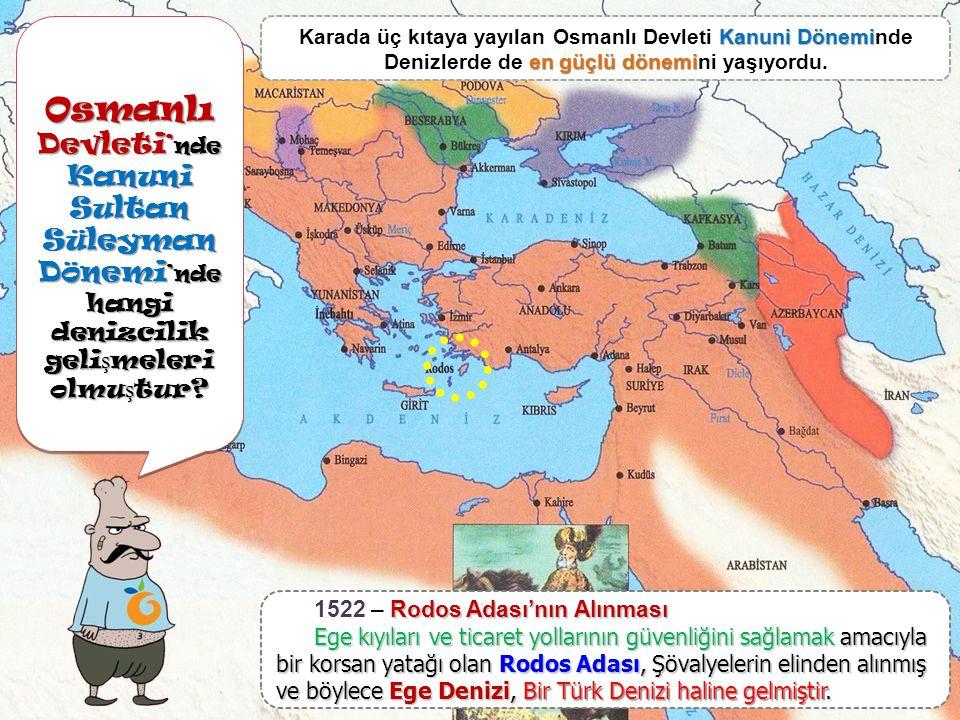 Osmanlı Devleti ' nde Kanuni Sultan Süleyman Dönemi 'nde hangi denizcilik geli ş meleri olmu ş tur.