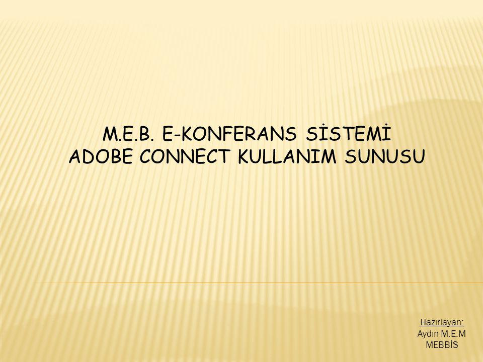 M.E.B. E-KONFERANS SİSTEMİ ADOBE CONNECT KULLANIM SUNUSU Hazırlayan: Aydın M.E.M MEBBİS